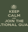 KEEP CALM AND JOIN THE NATIONAL GUARD - Personalised Poster A1 size