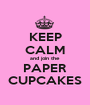 KEEP CALM and join the PAPER CUPCAKES - Personalised Poster A1 size