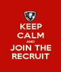 KEEP CALM AND JOIN THE RECRUIT - Personalised Poster A1 size