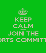 KEEP CALM AND JOIN THE SPORTS COMMITTEE  - Personalised Poster A1 size