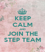 KEEP CALM AND JOIN THE STEP TEAM - Personalised Poster A1 size