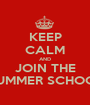 KEEP CALM AND JOIN THE SUMMER SCHOOL - Personalised Poster A1 size
