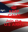 KEEP CALM AND Join the  U.S ARMY - Personalised Poster A1 size
