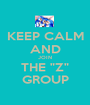 """KEEP CALM AND JOIN THE """"Z"""" GROUP - Personalised Poster A1 size"""