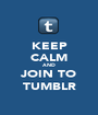 KEEP CALM AND JOIN TO TUMBLR - Personalised Poster A1 size