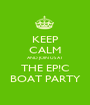 KEEP CALM AND JOIN US AT THE EP!C BOAT PARTY - Personalised Poster A1 size