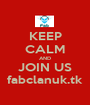 KEEP CALM AND JOIN US fabclanuk.tk - Personalised Poster A1 size