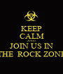 KEEP CALM AND JOIN US IN THE  ROCK ZONE - Personalised Poster A1 size
