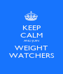 KEEP CALM AND JOIN WEIGHT WATCHERS - Personalised Poster A1 size