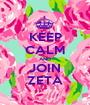 KEEP CALM AND JOIN ZETA - Personalised Poster A1 size