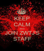 KEEP CALM AND JOIN ZWTJ'S STAFF - Personalised Poster A1 size