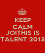 KEEP CALM AND JOITHIS IS TALENT 2013 - Personalised Poster A1 size