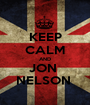 KEEP CALM AND JON  NELSON  - Personalised Poster A1 size