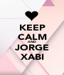KEEP CALM AND JORGE XABI - Personalised Poster A1 size