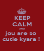 KEEP CALM AND jou are so  cutie kyara !  - Personalised Poster A1 size