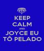 KEEP CALM AND JOYCE EU TÔ PELADO - Personalised Poster A1 size