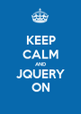 KEEP CALM AND JQUERY ON - Personalised Poster A1 size
