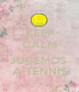KEEP CALM AND JUGEMOS  A TENNIS - Personalised Poster A1 size