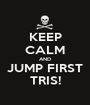 KEEP CALM AND JUMP FIRST TRIS! - Personalised Poster A1 size