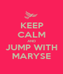 KEEP CALM AND JUMP WITH MARYSE - Personalised Poster A1 size