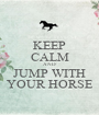 KEEP CALM AND JUMP WITH YOUR HORSE - Personalised Poster A1 size