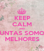 KEEP CALM AND JUNTAS SOMOS MELHORES - Personalised Poster A1 size