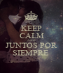 KEEP CALM AND JUNTOS POR SIEMPRE  - Personalised Poster A1 size
