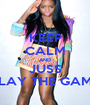 KEEP CALM AND JUSS PLAY THE GAME - Personalised Poster A1 size