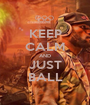 KEEP CALM AND JUST BALL - Personalised Poster A1 size