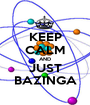 KEEP CALM AND JUST BAZINGA - Personalised Poster A1 size