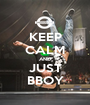 KEEP CALM AND JUST BBOY - Personalised Poster A1 size