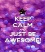 KEEP CALM AND JUST BE AWESOME! - Personalised Poster A1 size