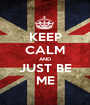 KEEP CALM AND JUST BE ME - Personalised Poster A1 size