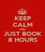 KEEP CALM AND JUST BOOK 8 HOURS - Personalised Poster A1 size