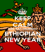 KEEP CALM AND JUST CELEBRATE ETHIOPIAN NEW YEAR - Personalised Poster A1 size