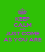 KEEP CALM AND JUST COME AS YOU ARE - Personalised Poster A1 size