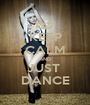 KEEP CALM AND JUST  DANCE - Personalised Poster A1 size