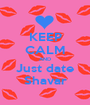 KEEP CALM AND Just date Shavar - Personalised Poster A1 size