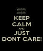 KEEP CALM AND JUST DONT CARE! - Personalised Poster A1 size