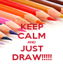 KEEP CALM AND JUST DRAW!!!!! - Personalised Poster A1 size