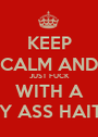 KEEP CALM AND JUST FUCK WITH A SEXY ASS HAITIAN - Personalised Poster A1 size