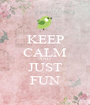 KEEP CALM AND JUST FUN - Personalised Poster A1 size
