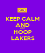 KEEP CALM AND JUST HOOP LAKERS - Personalised Poster A1 size