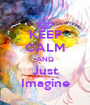 KEEP CALM AND Just Imagine - Personalised Poster A1 size