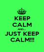 KEEP CALM AND..... JUST KEEP CALM!!! - Personalised Poster A1 size