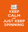 KEEP CALM AND JUST KEEP SPINNING - Personalised Poster A1 size