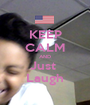 KEEP CALM AND Just  Laugh - Personalised Poster A1 size