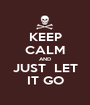 KEEP CALM AND JUST  LET IT GO - Personalised Poster A1 size