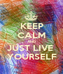 KEEP CALM AND JUST LIVE  YOURSELF - Personalised Poster A1 size
