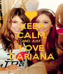 KEEP CALM, AND JUST LOVE DARIANA - Personalised Poster A1 size